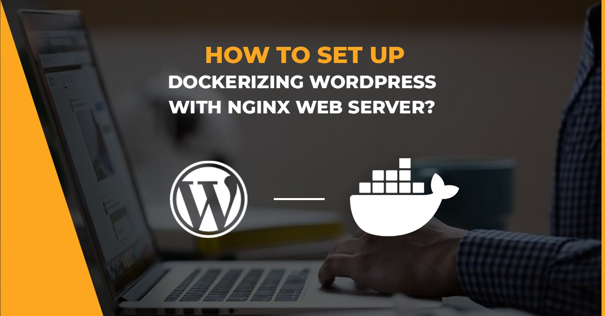 Dockerizing Wordpress with Nginx Web Server